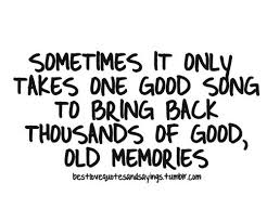 Memories Quotes And Sayings Only Takes One Good Song To Bring Stunning Good Memories Quotes