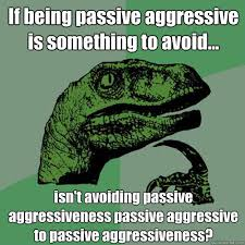 If being passive aggressive is something to avoid... isn't ... via Relatably.com