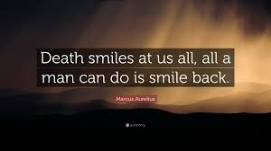 """Death quotes Marcus Aurelius Quote """"Death smiles at us all all a man can do is 81"""