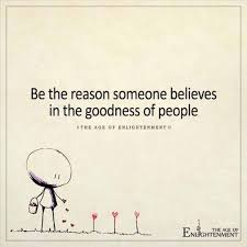 Quotes About Good People Beauteous Be The Reason Someone Believes In The Goodness Of People Quotes