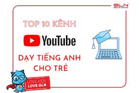 TOP 10 kênh Youtube dạy tiếng Anh cho trẻ học trong mùa dịch Covid - GLN