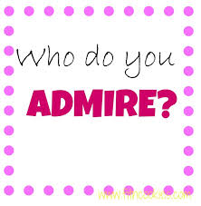 who do you admire  who do you admire