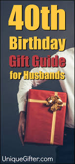 gift ideas for your husband s 40th birthday milestone birthday ideas gift guide for husband fortieth birthday presents creative gifts for men