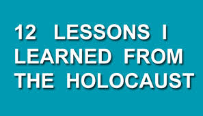 essay what lessons of the holocaust have we learned  12 lessons i learned from the holocaust