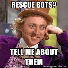 Rescue bots? Tell me about them - willy wonka | Meme Generator via Relatably.com