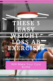 these 3 easy weight loss ab exercises will make your core burn workout plan