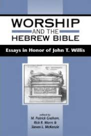 worship and the hebrew bible essays in honor of john t willis  worship and the hebrew bible essays in honor of john t willis