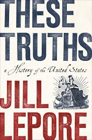 These Truths: A History of the United States: Jill Lepore ...