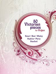 50 Victorian Pieces for Organ, by Smart, Best, Wesley, Hopkins, Parry,  Stanford :: Clevedon Music Shop