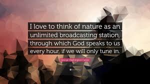 "george washington carver quote ""i love to think of nature as an george washington carver quote ""i love to think of nature as an unlimited broadcasting"