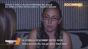 Video Pomeriggio Cinque La sorella di Igor intervista.