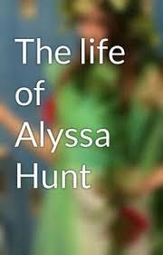 The life of Alyssa Hunt - Alyssa Faye Hunt - Wattpad