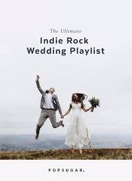Wedding Song Playlist Indie Rock Love Songs Popsugar Entertainment
