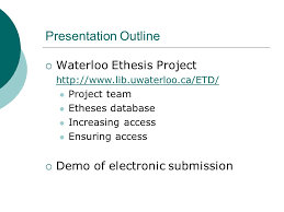 submitting theses to s portal a pilot project theses  2 presentation outline  waterloo ethesis project lib uwaterloo ca etd project team etheses database increasing access ensuring access  demo