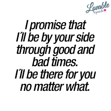 I Promise That Ill Be By Your Side Through Good And Bad Times