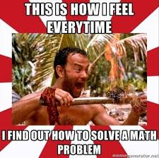 This is how I feel every time I find out how to solve a math problem.