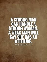 Strong Man Quotes Strong Man Quotes Weak Man Quotes A Strong Man Can Handle A Strong 94