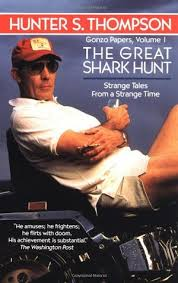 the great shark hunt strange tales from a strange time by hunter the great shark hunt strange tales from a strange time by hunter s thompson