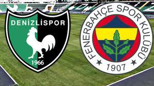 Denizlispor Fenerbahçe maçı ne zaman, saat kaçta, hangi kanalda canlı  izlenecek?
