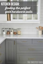 kitchen design finding the perfect gold hardware pulls via the sweetest digs