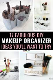 17 fabulous diy makeup organizer ideas you ll want to try makeuporganization makeupstorage