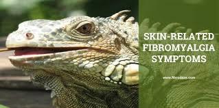 Skin-Related Fibromyalgia Symptoms •