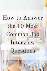how to answer job interview questions how to answer the most common job interview questions