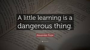 "alexander pope quote ""a little learning is a dangerous thing  alexander pope quote ""a little learning is a dangerous thing """