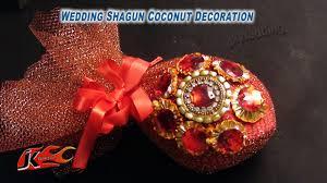 Decorative Nariyal Designs Diy Coconut Decoration For Indian Wedding Shagun Nariyal Packing Jk Wedding 001