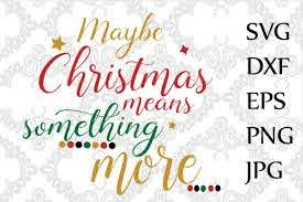 Maybe Christmas Means Something More Svg Christmas Svg T Shirt Svg Svg Cricut Graphic By Chilipapers Creative Fabrica