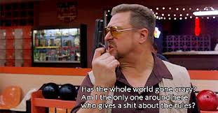 Has The Whole World Gone Crazy Funny Gifs Mesmerizing Big Lebowski Quotes