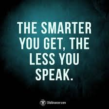 Speak Quotes Simple The Smarter You Get The Less You Speak Quotes About Life