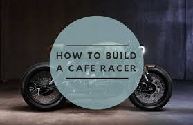 how to build a cafe racer on a budget the elite product