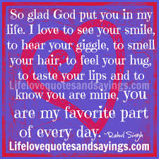 Love Of Your Life Quotes Enchanting Glad Your In My Life Quotes On QuotesTopics