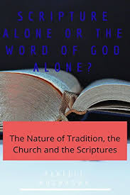 Word Of Nature Scripture Alone Or The Word Of God Alone The Nature Of Tradition