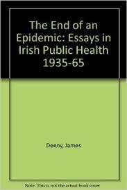 Public Health Essays The End Of An Epidemic Essays In Irish Public Health 1935 65 James