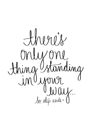 Inspirational Quote To Stand Out Of Your Own Way There's Only One Best Stand Out Quotes