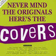 Nevermind the Originals, Here's the Covers