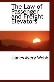 The Law of Passenger and Freight Elevators : James Avery Webb :  9780559528576