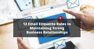 12 Email Etiquette Rules To Maintaining Strong Business Relationships