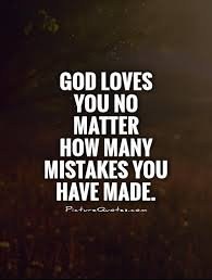 God Loves You Quotes Awesome God Loves You No Matter How Many Mistakes You Have Made Picture Quotes