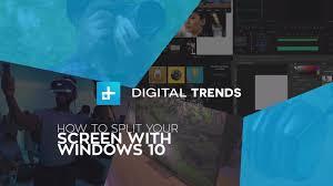 How To Split Your Screen In Windows 10 Digital Trends