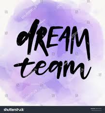 Dream Team Quotes Best of Hand Drawn Vector Calligraphic Phrase Dream Stock Vector 24