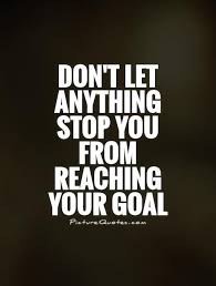 Goal Quotes Don't let anything stop you from reaching your goal Picture Quotes 34