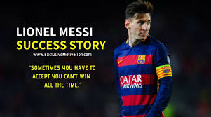 Messi Quotes Unique Motivating Lionel Messi Success Story Exclusive Motivation