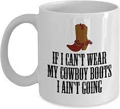 About 2% of these are mugs. Amazon Com Cowboy Coffee Mug Cowgirl Gift Farm Girl Or Farm Boy If I Can T Wear My Cowboy Boots Country Or Western Gift Southerners Coffee Cups Mugs