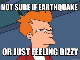 not sure if earthquake or just feeling dizzy - Futurama Fry ... via Relatably.com