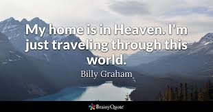 Billy Graham Quotes 24 Amazing My Home Is In Heaven I'm Just Traveling Through This World Billy