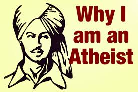 my thoughts on bhagat singh s atheism and the perception of god in quite a well written essay by bhagat singh on why he was an atheist although now his arguments seem clichatildecopyd because we have come across such arguments