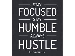 Stay Focused Quotes Unique Leaderly Quote Stay Focused Stay Humble Always Hustle Be